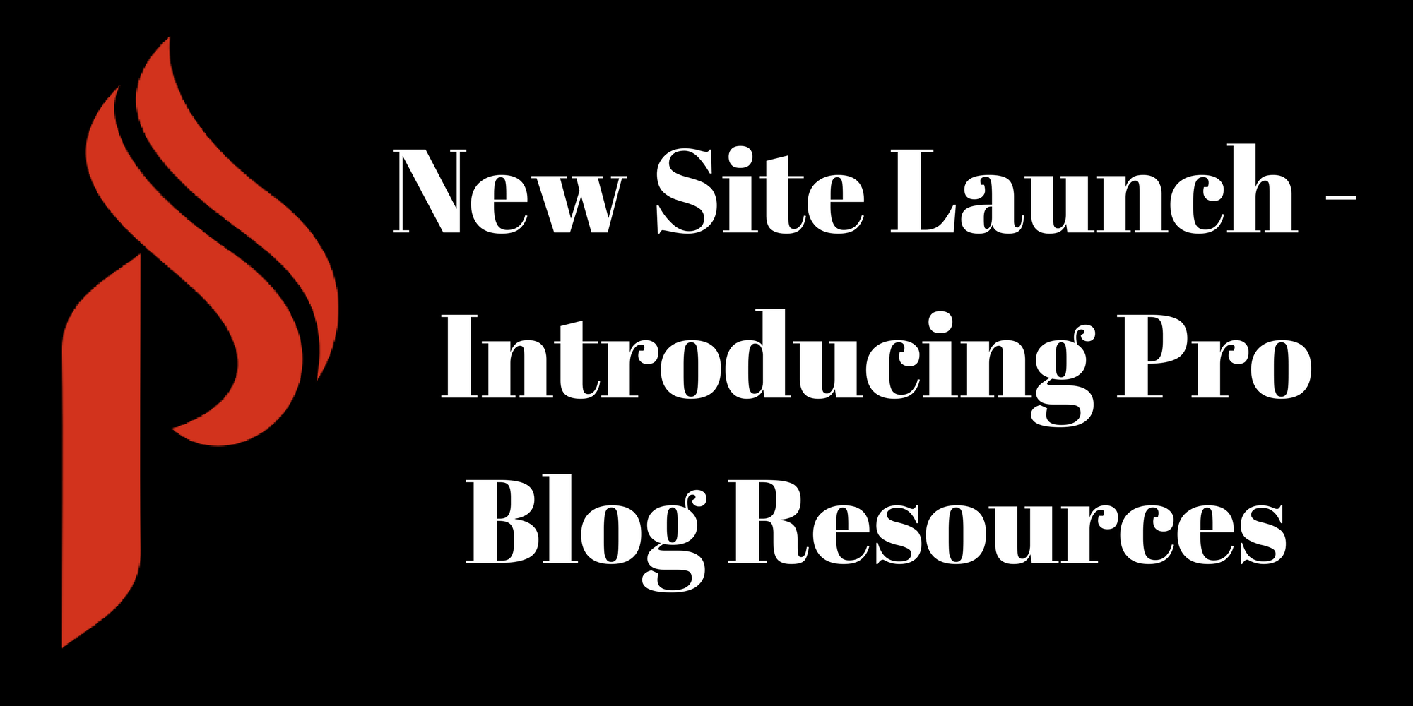 New Site Launch - Introducing Pro Blog Resources
